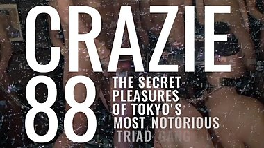 CRAZIE 88 - The Secret Pleasures of Tokyo's Most Notorious Triad Gang