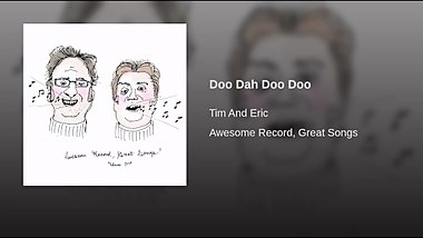 Tim and Eric - Doo Dah Doo Doo